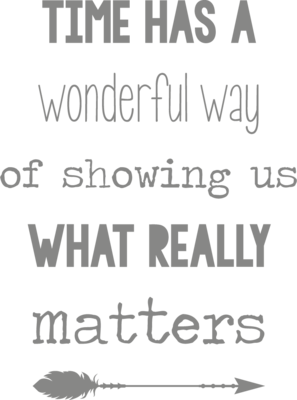 Muursticker 'Time has a wonderful way of showing us what really matters'