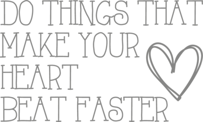 Muursticker 'Do things that make your heart beat faster'