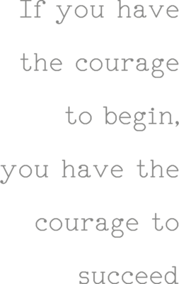 Muursticker 'If you have the courage to begin'
