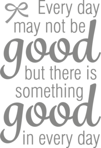 Muursticker every day may not be good but there is something good in every day | Muur & Stickers
